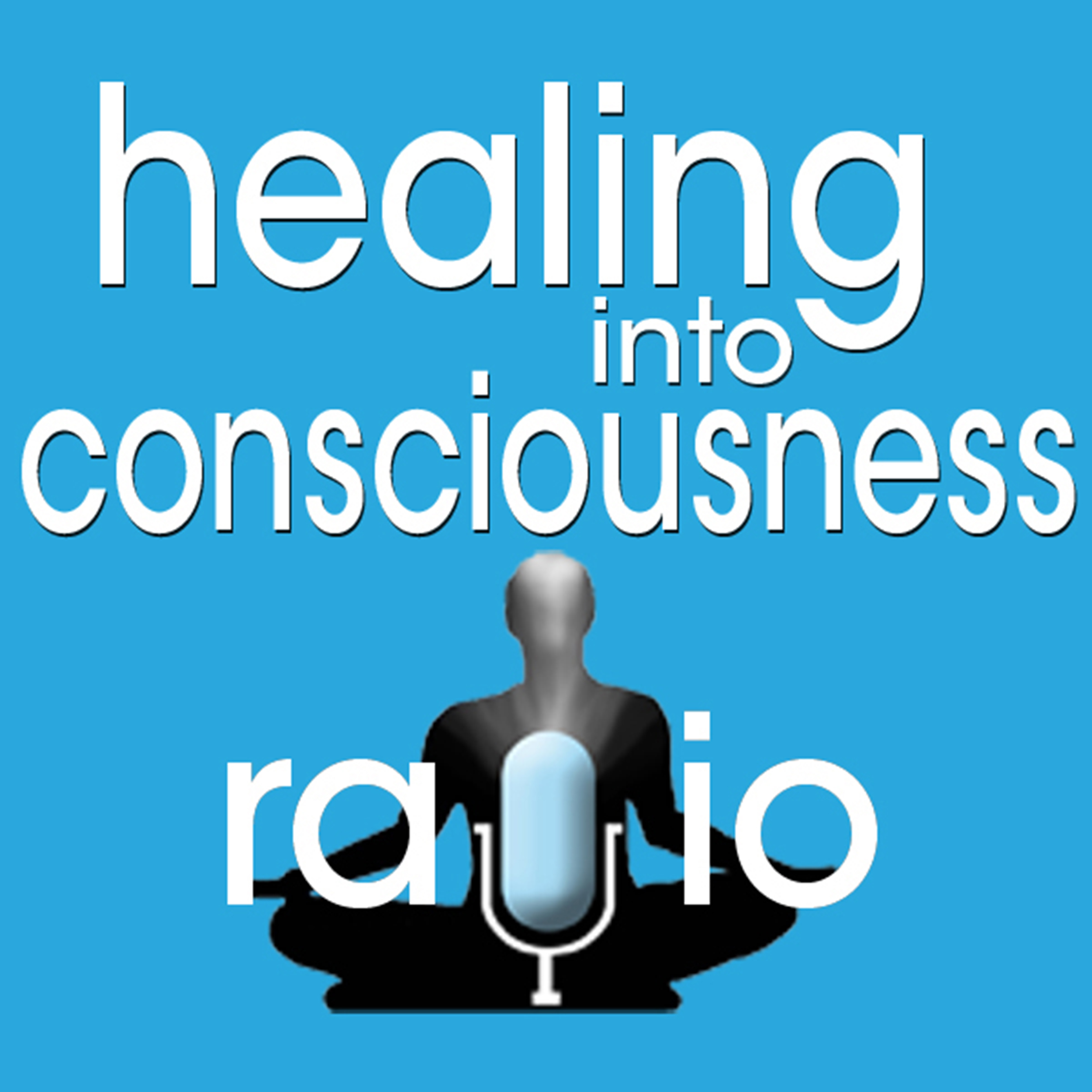 Healing into Consciousness Radio